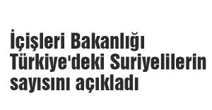 İçişleri Bakanlığı Türkiye'deki Suriyelilerin sayısını açıkladı