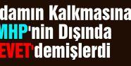 İdamın Kalkmasına MHP'nin Dışında 'EVET'demişlerdi