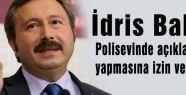 İdris Bal'ın Polisevinde açıklama yapmasına izin yok