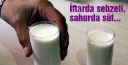 İftarda sebzeli, sahurda süt...