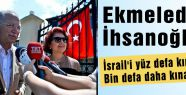 İhsanoğlu; İsrail'i bin defa daha kınarım