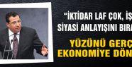 'İktidar yüzünü gerçek ekonomiye dönmeli'