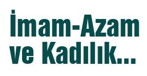 İmam-Azam ve Kadılık...