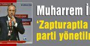 "İnce: ""Zapturaptla parti yönetilmez"""