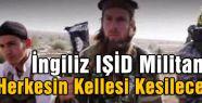 İngiliz IŞİD Militanından Batıya tehdit