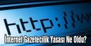 İnternet Gazetecilik Yasası Ne Oldu?