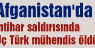 İntihar saldırısında  Üç Türk mühendis öldü