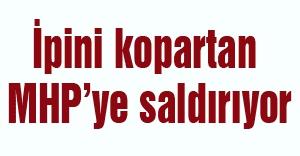 İpini kopartan MHP'ye saldırıyor