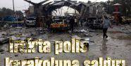 Irak'ta polis karakoluna saldırı