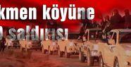 IŞİD TÜRKMEN KÖYÜNE SALDIRDI