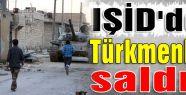 IŞİD'den Türkmenlere saldırı