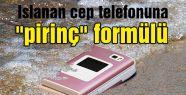 """Islanan cep telefonuna """"pirinç"""" formülü"""