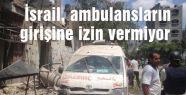 İsrail, ambulansların girişine izin vermiyor