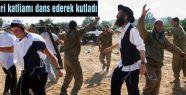 İsrail askerleri katliamı dans ederek kutladı