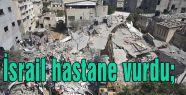 İsrail hastahanelere saldırıyor