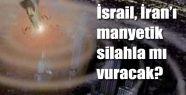 İsrail İran'ı EMP Silahıyla mı  Vuracak?