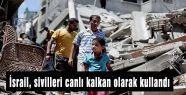 İsrail, sivilleri canlı kalkan olarak kullandı