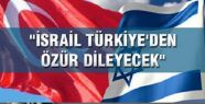 İsrail Türkiye'den özür dileyecek mi?