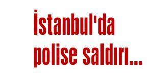 İstanbul'da polise saldırı...