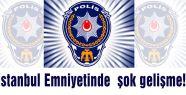 İstanbul Emniyetinde  şok gelişme!