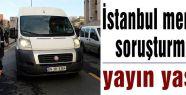 İstanbul merkezli soruşturmaya yayın yasağı