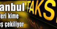 İstanbul Taksileri kime Peşkeş çekiliyor