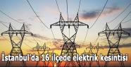 İstanbul'da 16 ilçede elektrik kesintisi