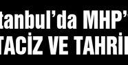 İstanbul'da MHP'lilere taciz ve tahrik
