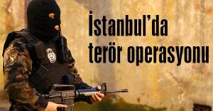 İstanbul'da terör örgütüne yönelik operasyon