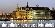 İstanbullular, Haydarpaşa için yürüdü