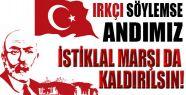 İstiklal Marşı da Kaldırılsın!