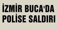 İZMİR BUCA'DA POLİSE SALDIRI