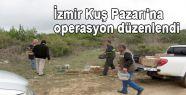İzmir Kuş Pazarı'na operasyon düzenlendi