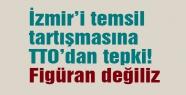 İzmir'i temsil tartışmasına TTO'dan tepki!