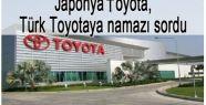 Japonya Toyota,Türk Toyotaya namazı sordu