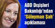 Jen Psaki'den 'Süleyman Şah' açıklaması