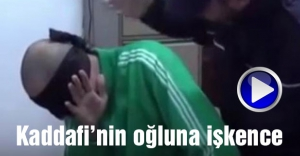 Kaddafi'nin oğluna işkence...