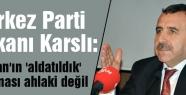 Karslı: Erdoğan'ın 'aldatıldık' açıklaması ahlaki değil
