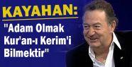Kayahan:''Adam Olmak Kur'an-ı Kerim'i Bilmektir''