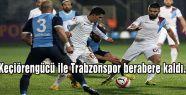 Keçiörengücü ile Trabzonspor berabere kaldı.
