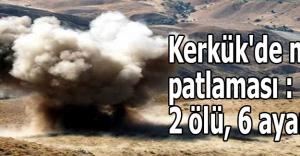 Kerkük'de mayın patlaması : 2 ölü, 6 ayaralı