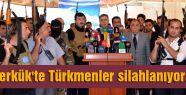 Kerkük'te Türkmenler silahlanıyor...