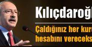 Kılıçdaroğlu: Çaldığınız her kuruşun hesabını vereceksiniz