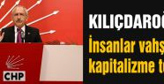 Kılıçdaroğlu:  İnsanlar vahşi kapitalizme teslim