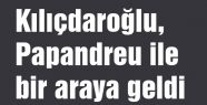 Kılıçdaroğlu  Papandreu ile Ankara'da buluştu