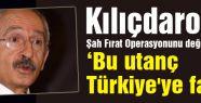Kılıçdaroğlu Şah Fırat Operasyonunu değerlendirdi