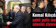 Kılıçdaroğlu, şehit polis memurun ailesini ziyaret etti