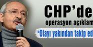Kılıçdaroğlu'ndan operasyon açıklaması