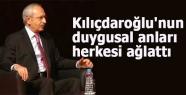 Kılıçdaroğlu'nun duygusal anları herkesi ağlattı