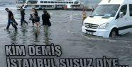 Kim demiş İstanbul Susuz Diye...